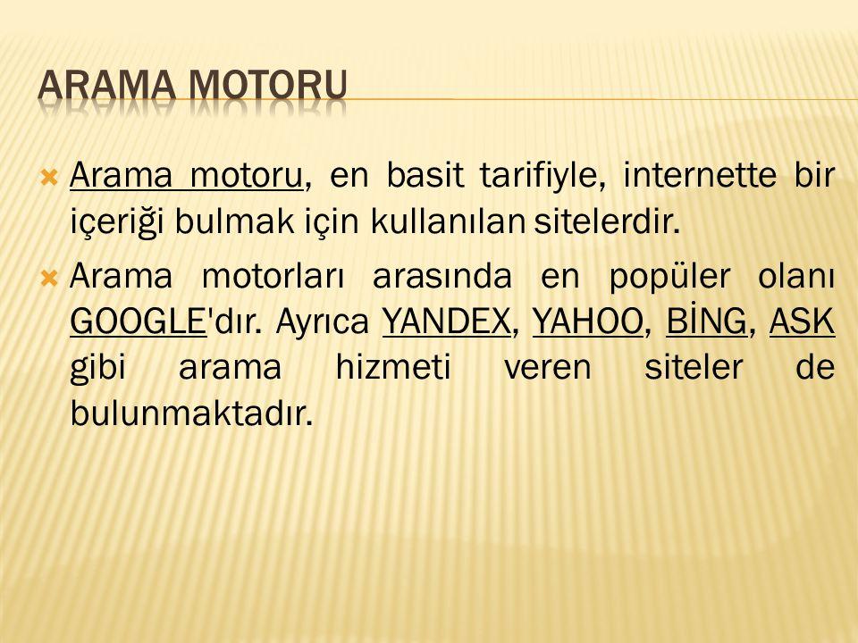 ARAMA MOTORU Arama motoru, en basit tarifiyle, internette bir içeriği bulmak için kullanılan sitelerdir.