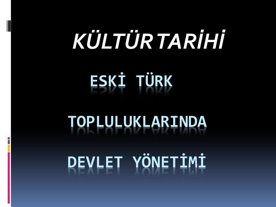 ESKİ TÜRK TOPLULUKLARINDA DEVLET YÖNETİMİ