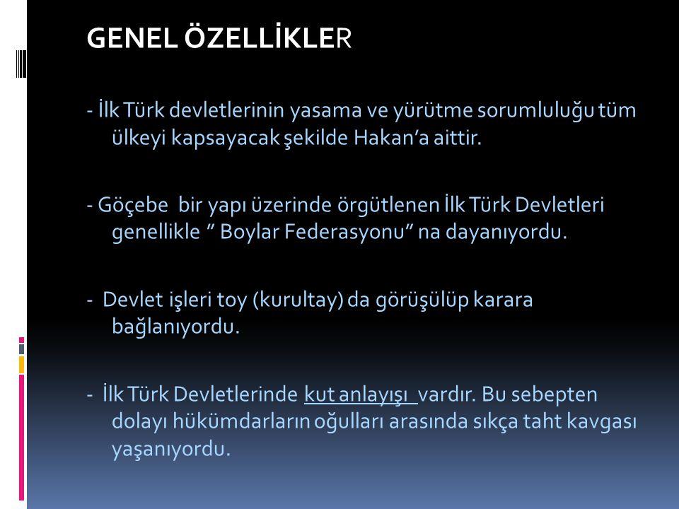 GENEL ÖZELLİKLER - İlk Türk devletlerinin yasama ve yürütme sorumluluğu tüm ülkeyi kapsayacak şekilde Hakan'a aittir.