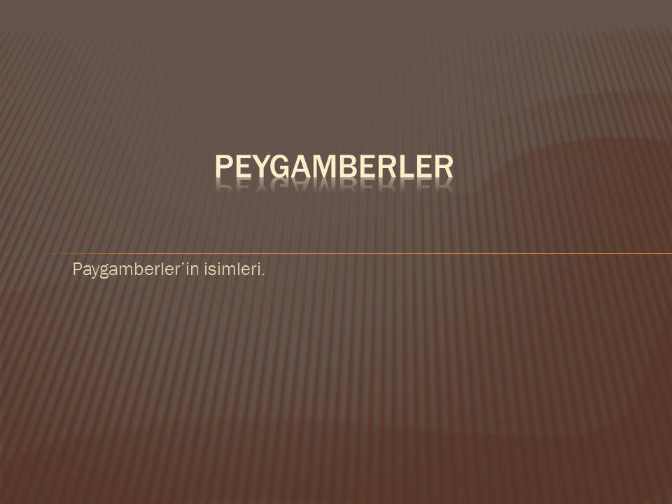 pEYGAMBERLER Paygamberler'in isimleri.