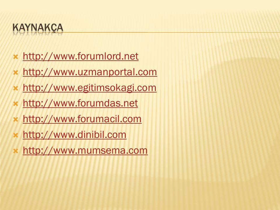 KaynakÇA http://www.forumlord.net. http://www.uzmanportal.com. http://www.egitimsokagi.com. http://www.forumdas.net.