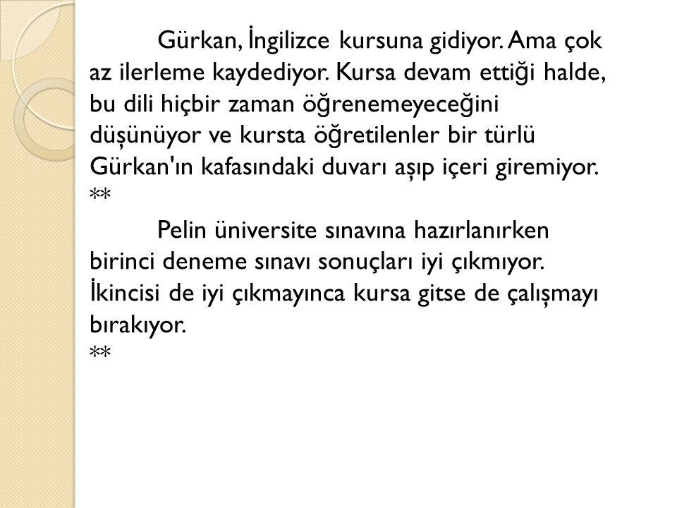 Gürkan, İngilizce kursuna gidiyor. Ama çok az ilerleme kaydediyor