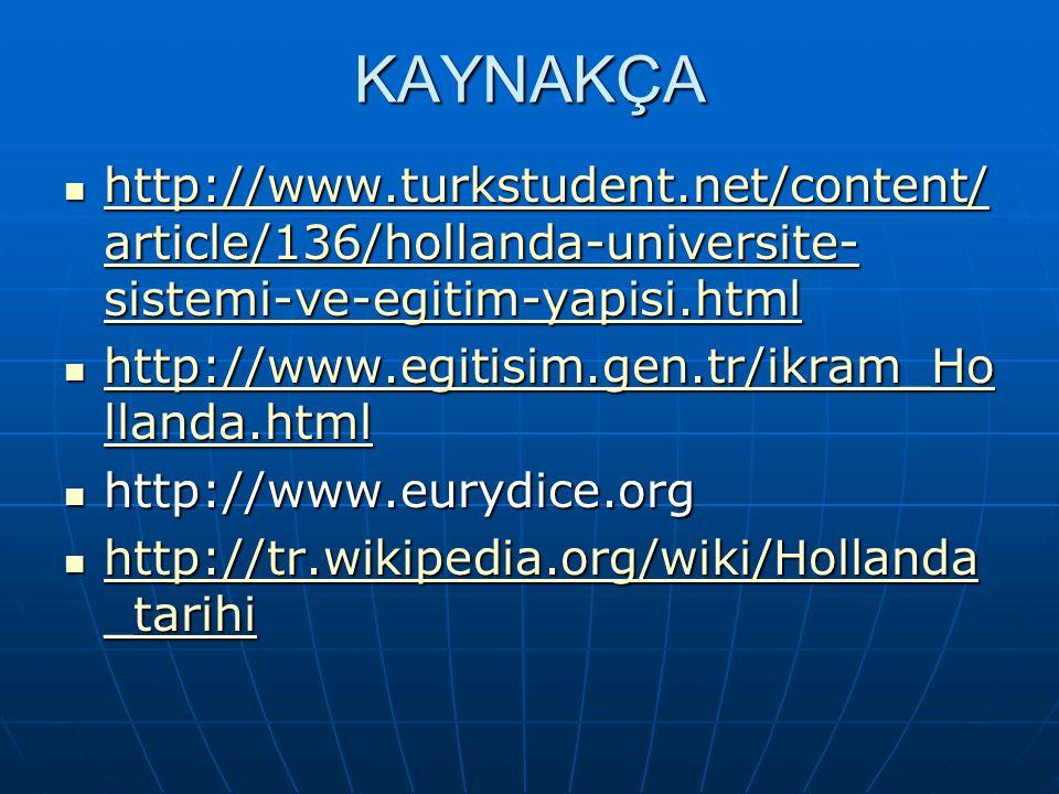 KAYNAKÇA http://www.turkstudent.net/content/article/136/hollanda-universite-sistemi-ve-egitim-yapisi.html.