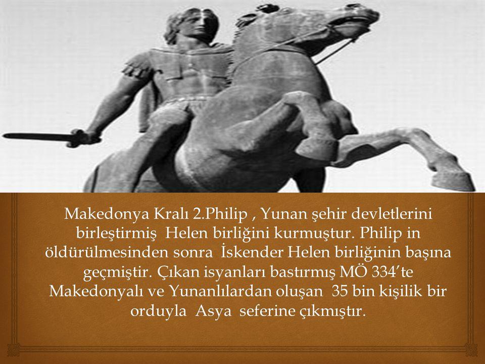Makedonya Kralı 2.Philip , Yunan şehir devletlerini birleştirmiş Helen birliğini kurmuştur.