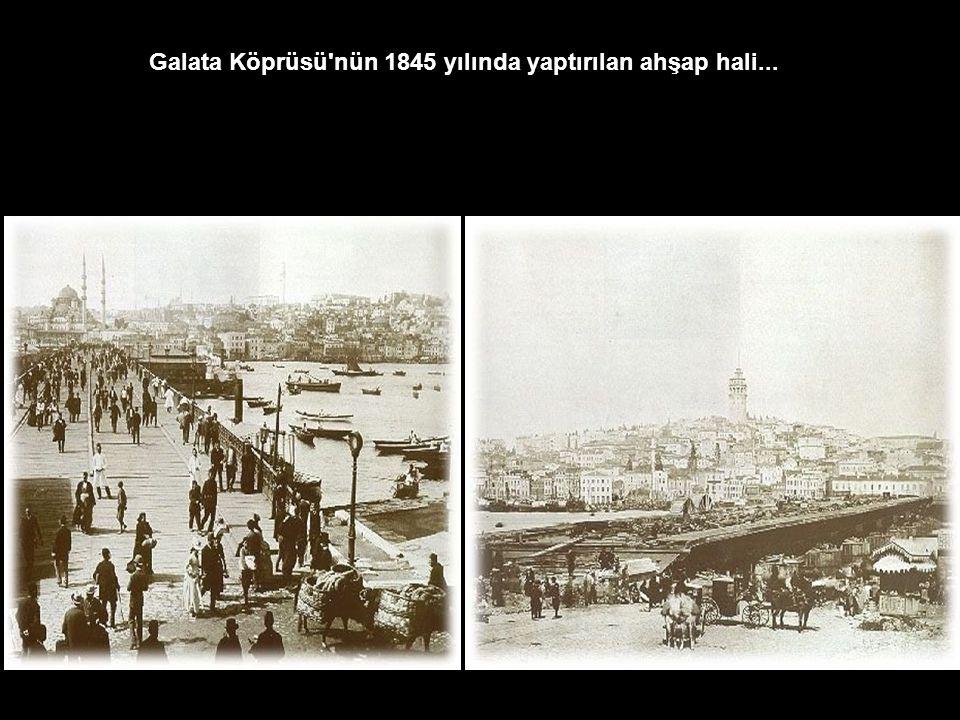 Galata Köprüsü nün 1845 yılında yaptırılan ahşap hali...