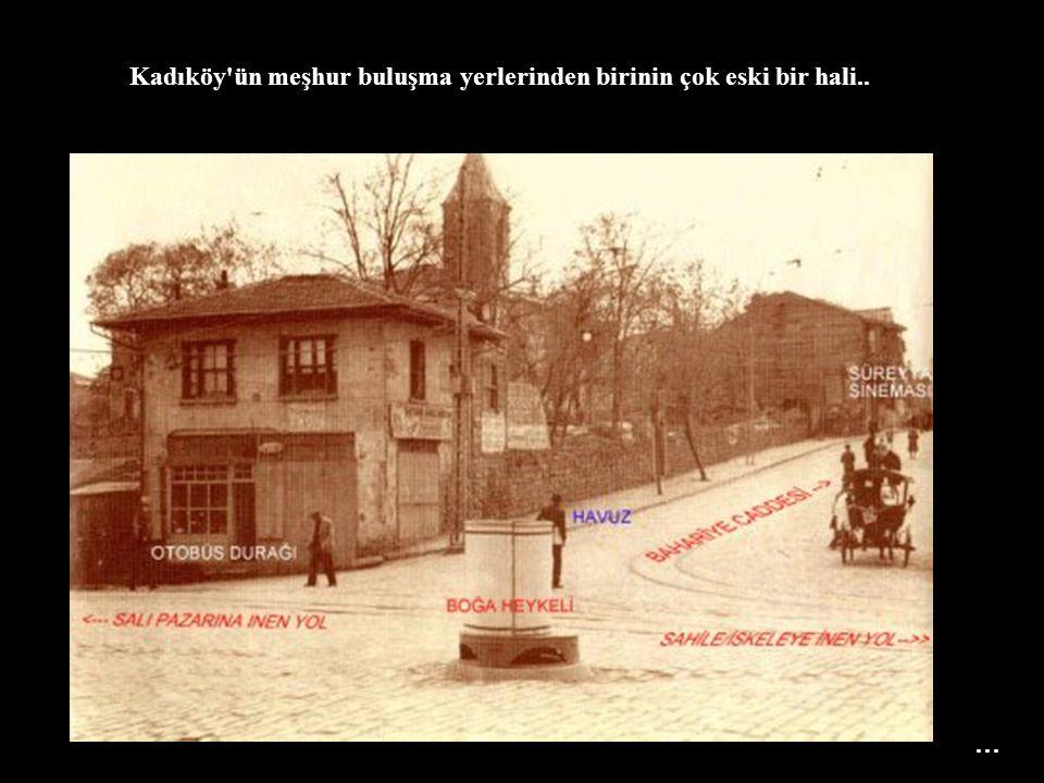 Kadıköy ün meşhur buluşma yerlerinden birinin çok eski bir hali..