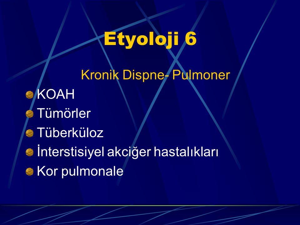 Etyoloji 6 Kronik Dispne- Pulmoner KOAH Tümörler Tüberküloz
