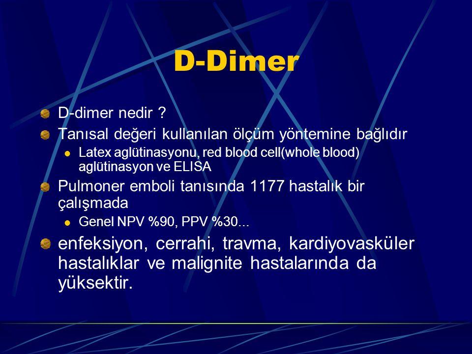 D-Dimer D-dimer nedir Tanısal değeri kullanılan ölçüm yöntemine bağlıdır. Latex aglütinasyonu, red blood cell(whole blood) aglütinasyon ve ELISA.