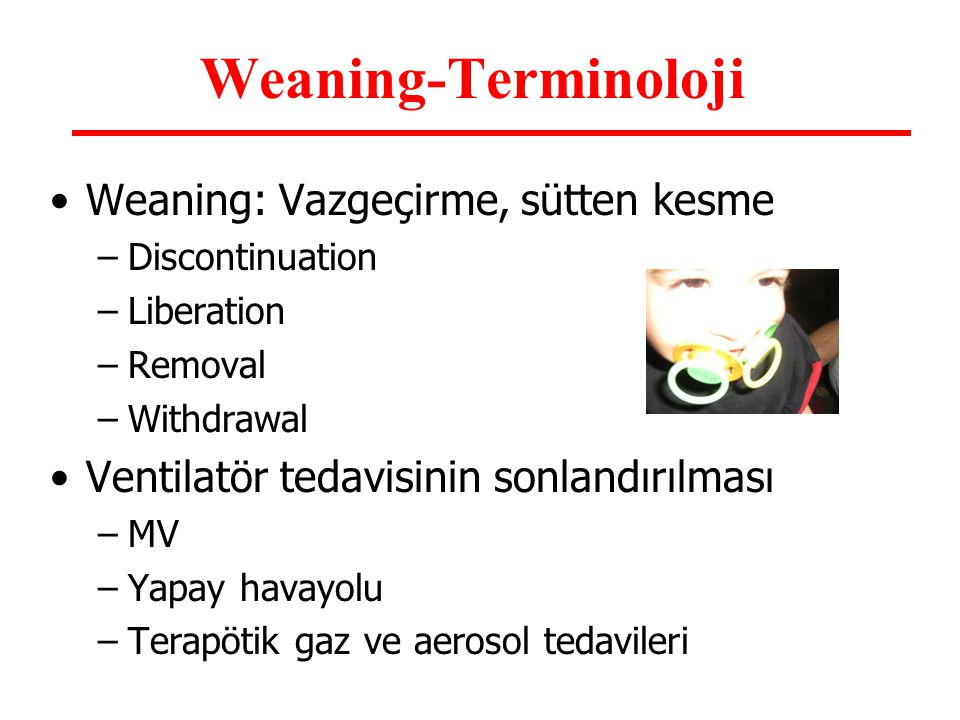 Weaning-Terminoloji Weaning: Vazgeçirme, sütten kesme
