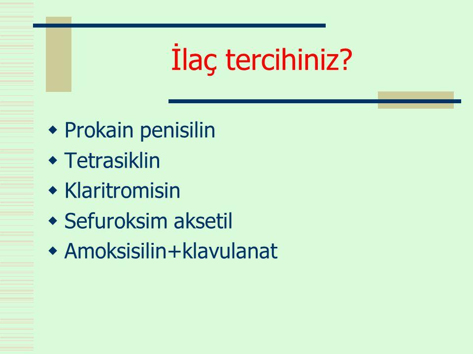 İlaç tercihiniz Prokain penisilin Tetrasiklin Klaritromisin