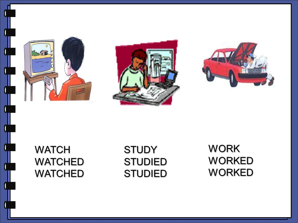 WATCH WATCHED STUDY STUDIED WORK WORKED