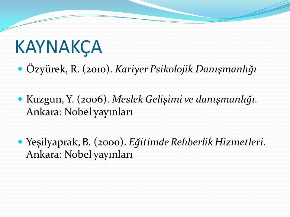 KAYNAKÇA Özyürek, R. (2010). Kariyer Psikolojik Danışmanlığı