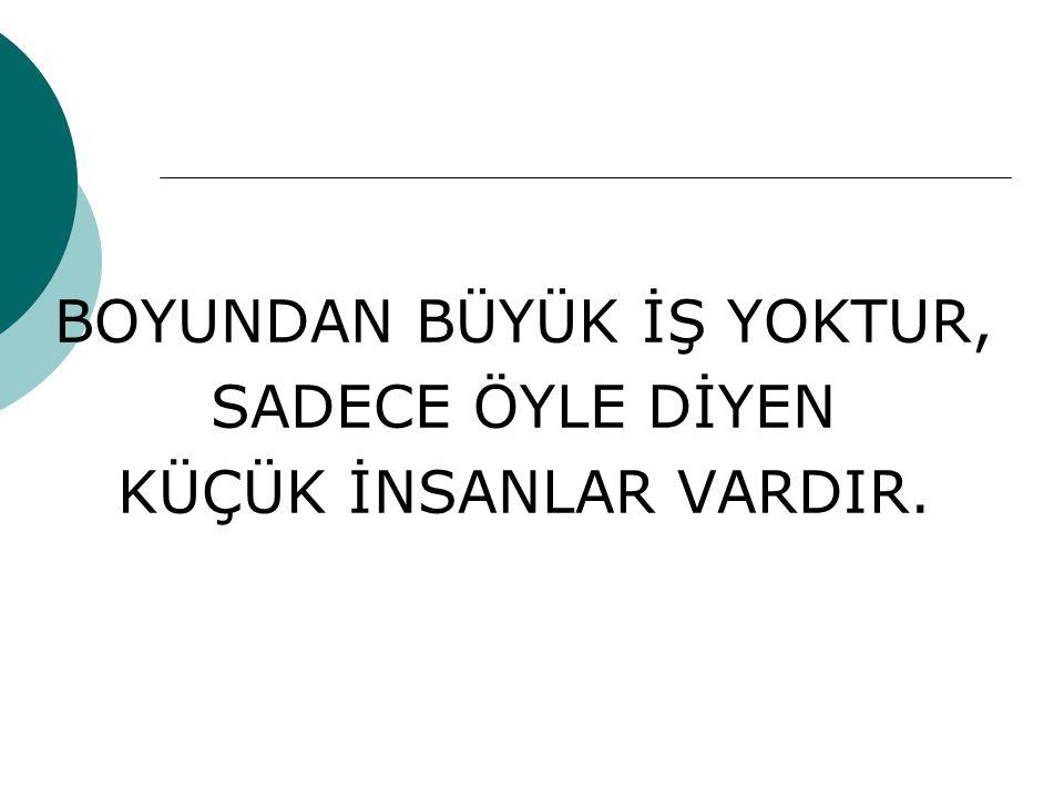 BOYUNDAN BÜYÜK İŞ YOKTUR,