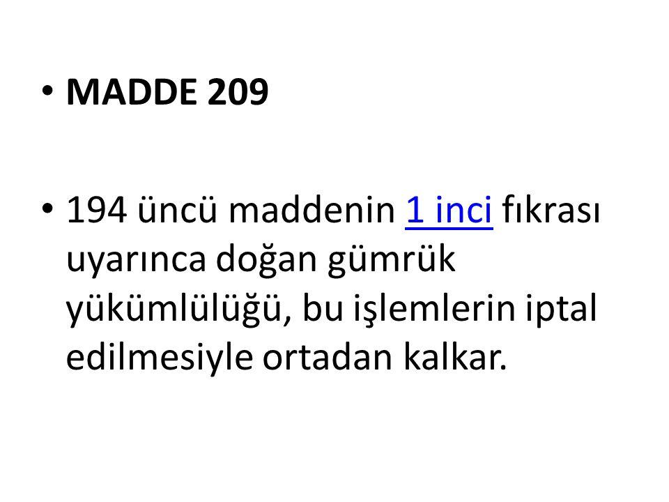 MADDE 209 194 üncü maddenin 1 inci fıkrası uyarınca doğan gümrük yükümlülüğü, bu işlemlerin iptal edilmesiyle ortadan kalkar.