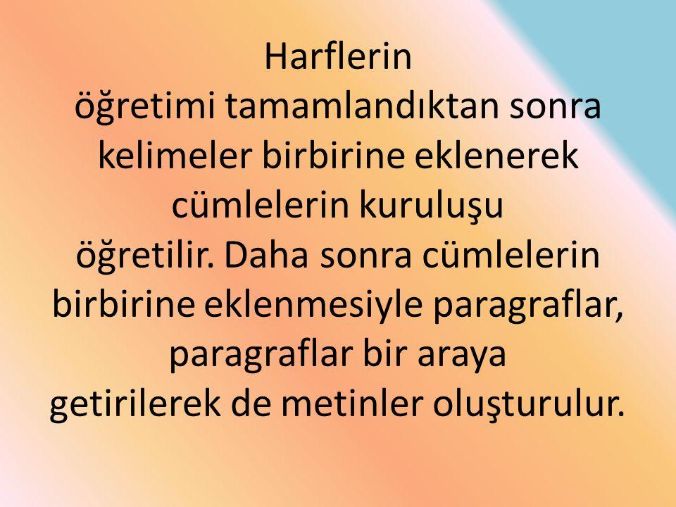 Harflerin öğretimi tamamlandıktan sonra kelimeler birbirine eklenerek cümlelerin kuruluşu öğretilir.