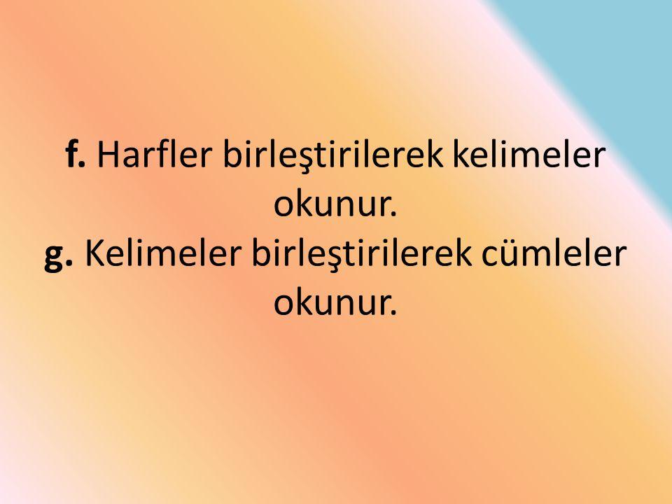 f. Harfler birleştirilerek kelimeler okunur. g
