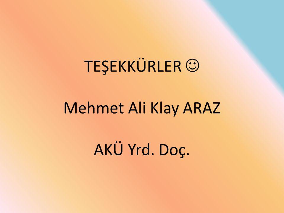 TEŞEKKÜRLER  Mehmet Ali Klay ARAZ AKÜ Yrd. Doç.