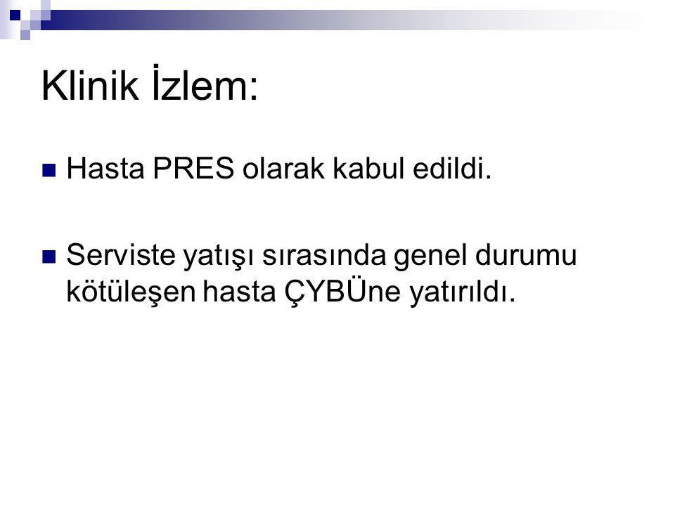 Klinik İzlem: Hasta PRES olarak kabul edildi.