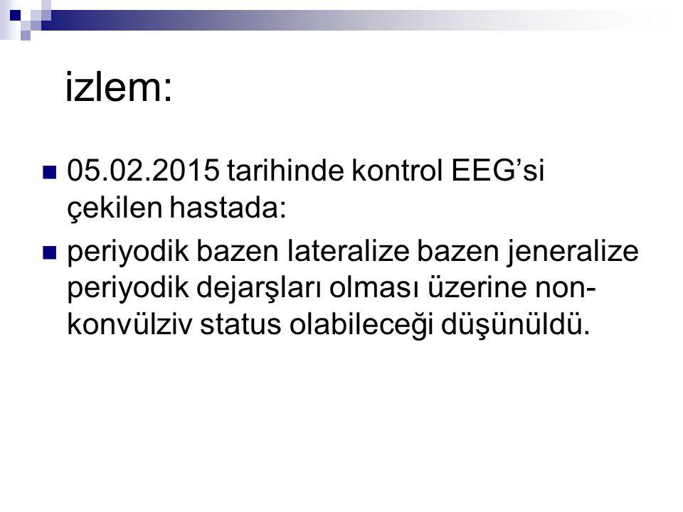 izlem: 05.02.2015 tarihinde kontrol EEG'si çekilen hastada:
