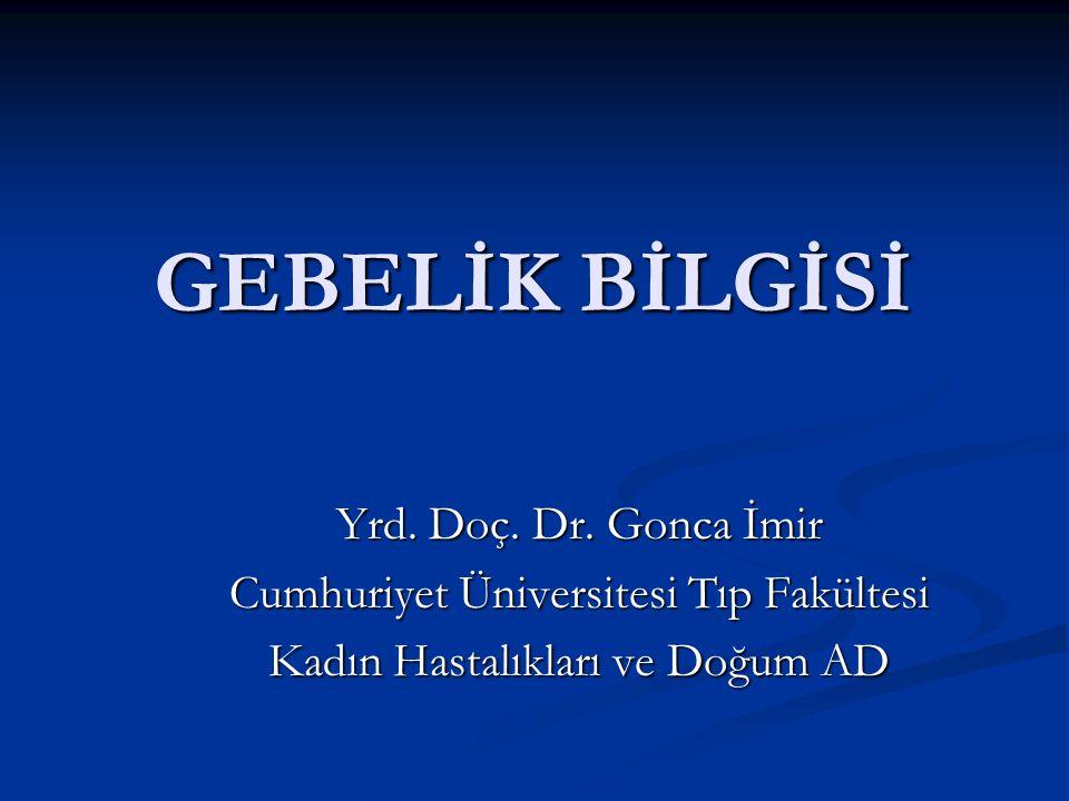 GEBELİK BİLGİSİ Yrd. Doç. Dr. Gonca İmir