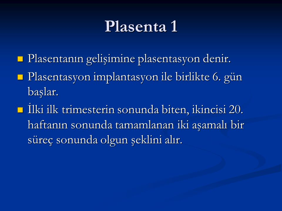 Plasenta 1 Plasentanın gelişimine plasentasyon denir.