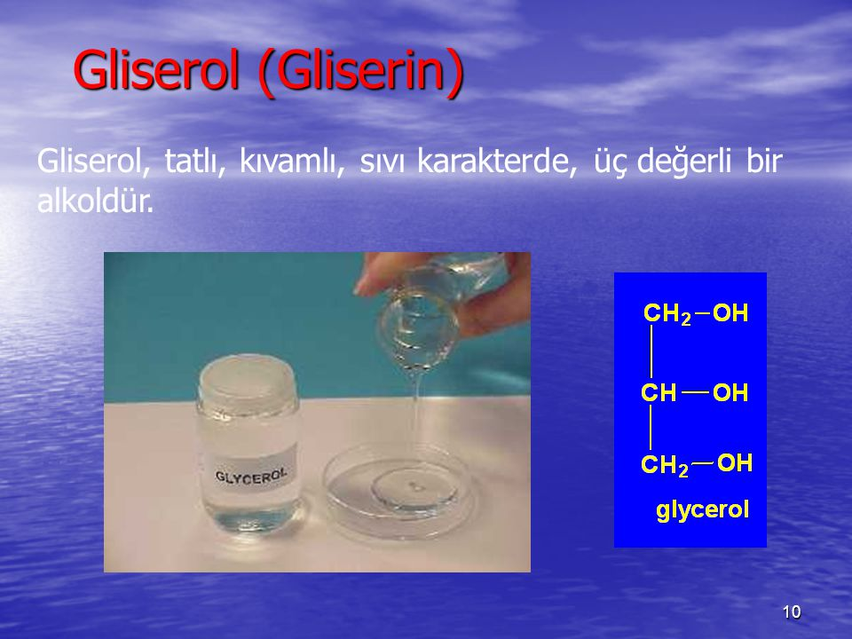 Gliserol (Gliserin) Gliserol, tatlı, kıvamlı, sıvı karakterde, üç değerli bir alkoldür.