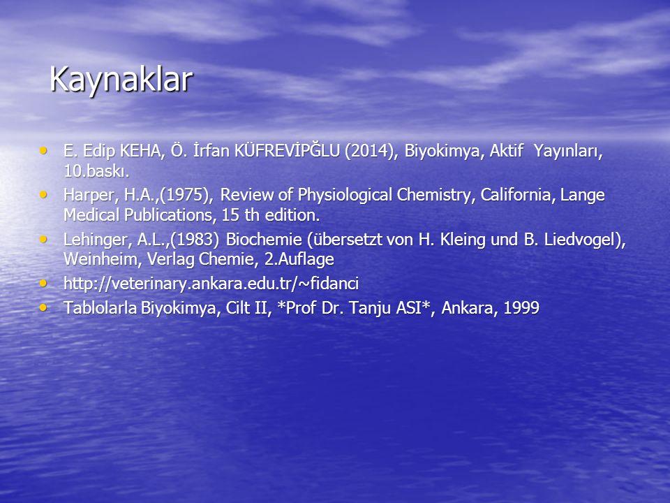 Kaynaklar E. Edip KEHA, Ö. İrfan KÜFREVİPĞLU (2014), Biyokimya, Aktif Yayınları, 10.baskı.