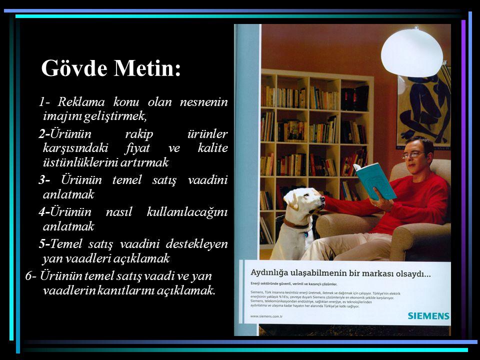 Gövde Metin: 1- Reklama konu olan nesnenin imajını geliştirmek,