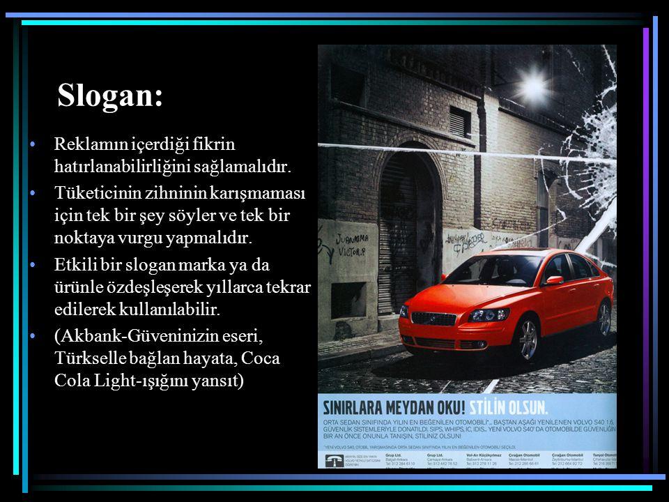 Slogan: Reklamın içerdiği fikrin hatırlanabilirliğini sağlamalıdır.