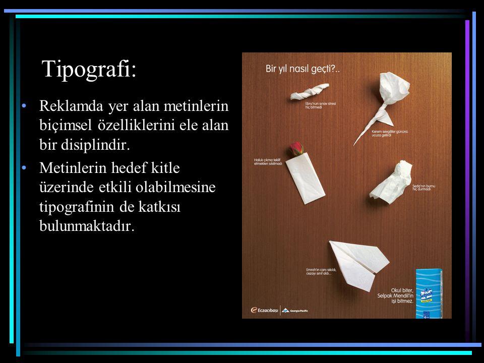 Tipografi: Reklamda yer alan metinlerin biçimsel özelliklerini ele alan bir disiplindir.