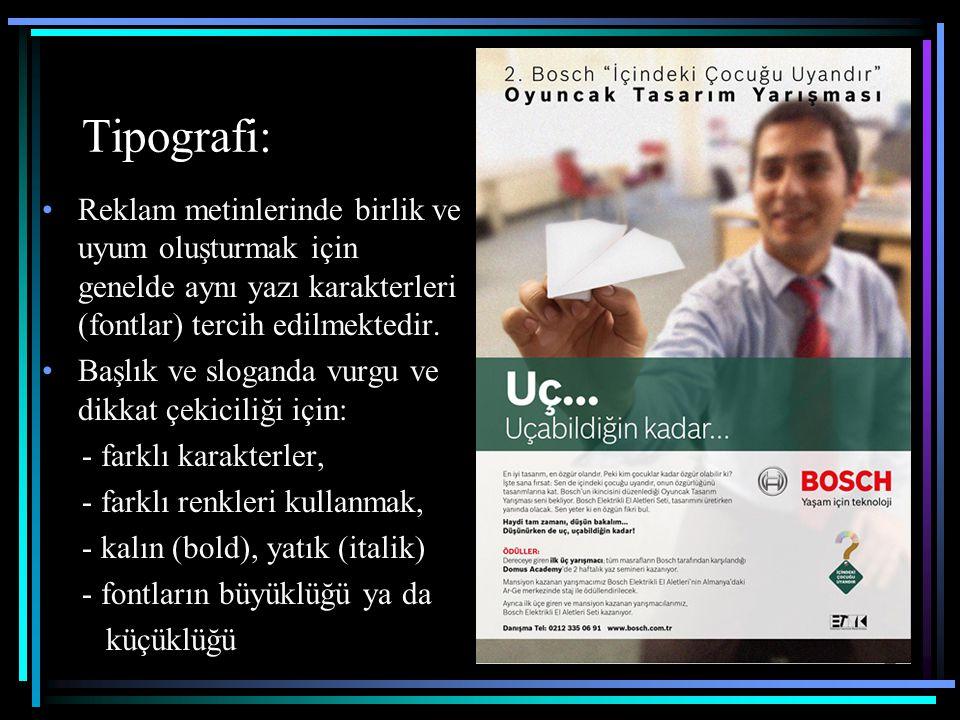 Tipografi: Reklam metinlerinde birlik ve uyum oluşturmak için genelde aynı yazı karakterleri (fontlar) tercih edilmektedir.