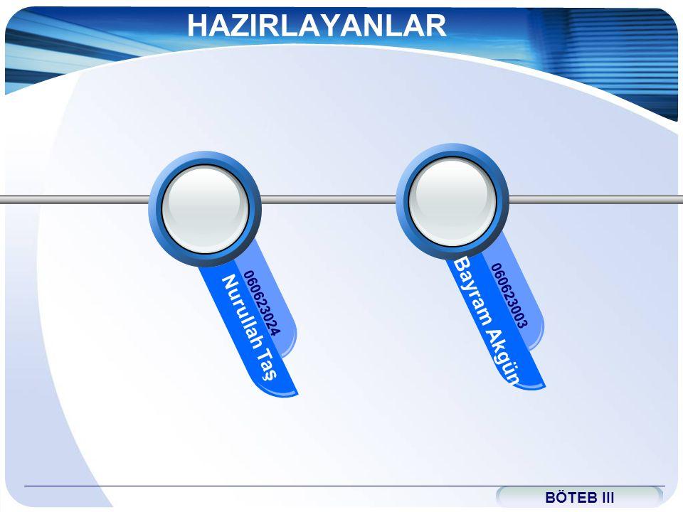 HAZIRLAYANLAR Bayram Akgün Nurullah Taş BÖTEB III 060623003 060623024