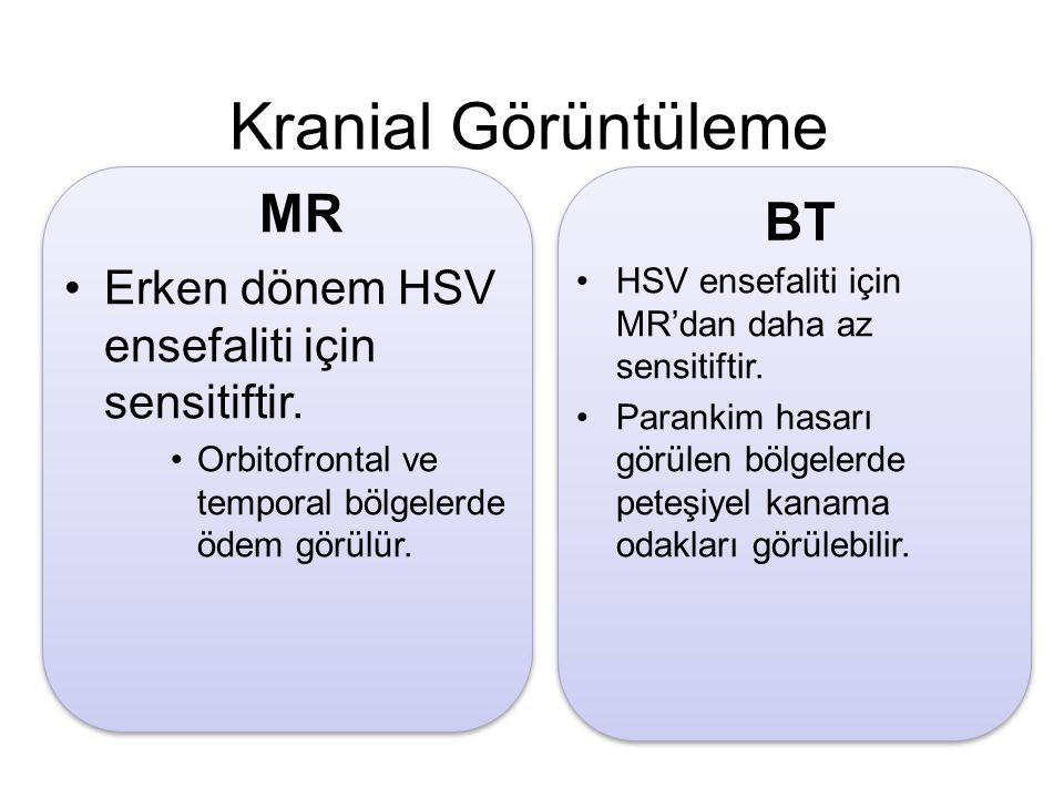 Kranial Görüntüleme MR BT Erken dönem HSV ensefaliti için sensitiftir.