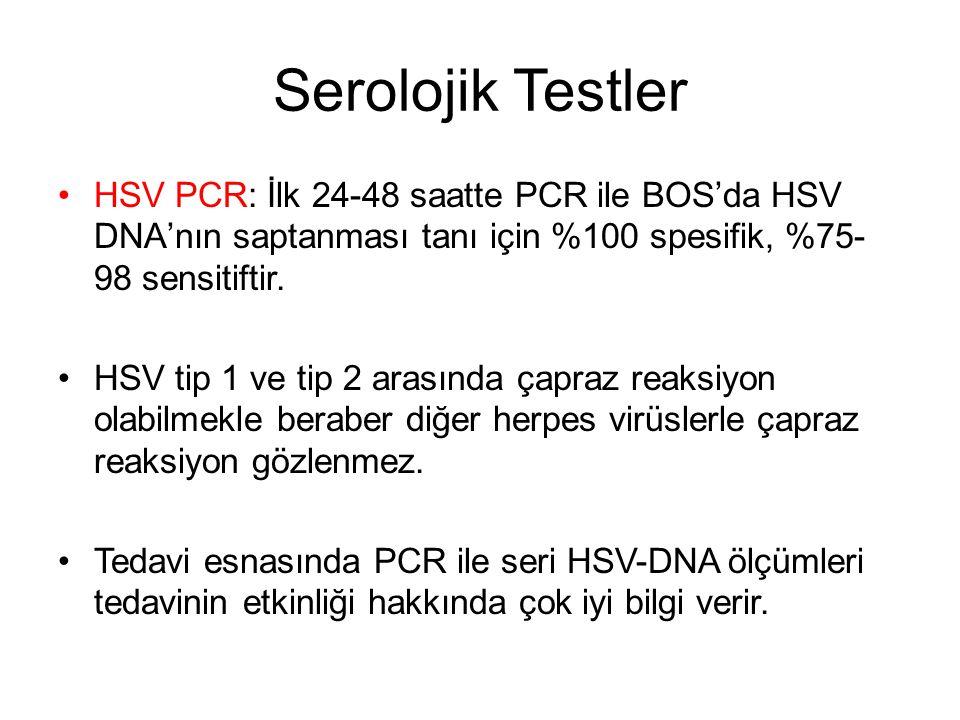 Serolojik Testler HSV PCR: İlk 24-48 saatte PCR ile BOS'da HSV DNA'nın saptanması tanı için %100 spesifik, %75-98 sensitiftir.