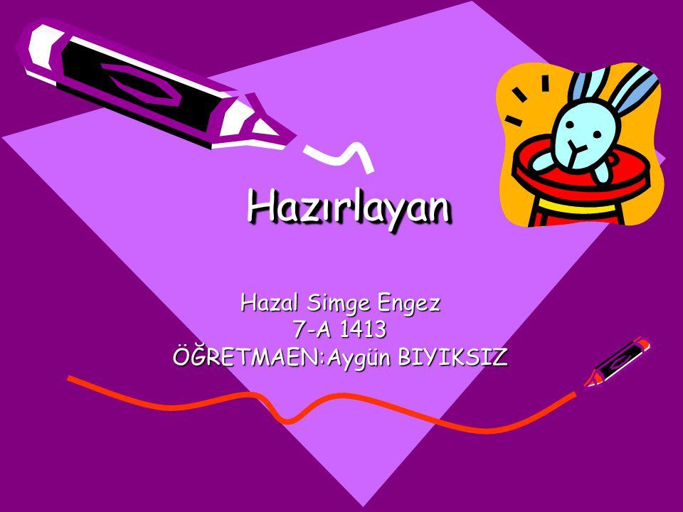 Hazal Simge Engez 7-A 1413 ÖĞRETMAEN:Aygün BIYIKSIZ