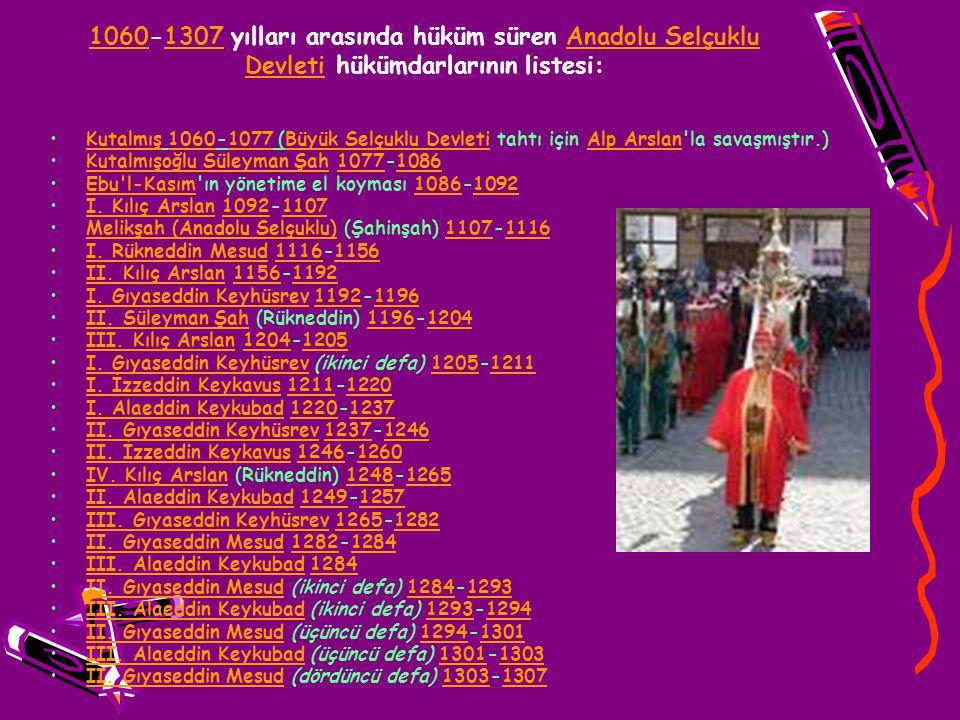 1060-1307 yılları arasında hüküm süren Anadolu Selçuklu Devleti hükümdarlarının listesi: