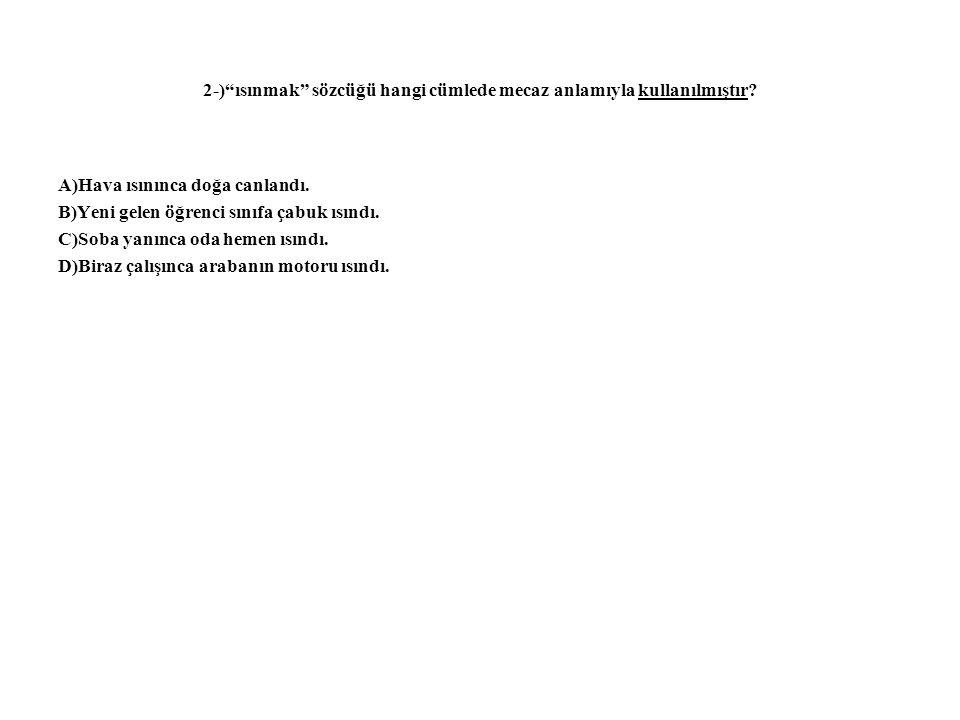 2-) ısınmak sözcüğü hangi cümlede mecaz anlamıyla kullanılmıştır