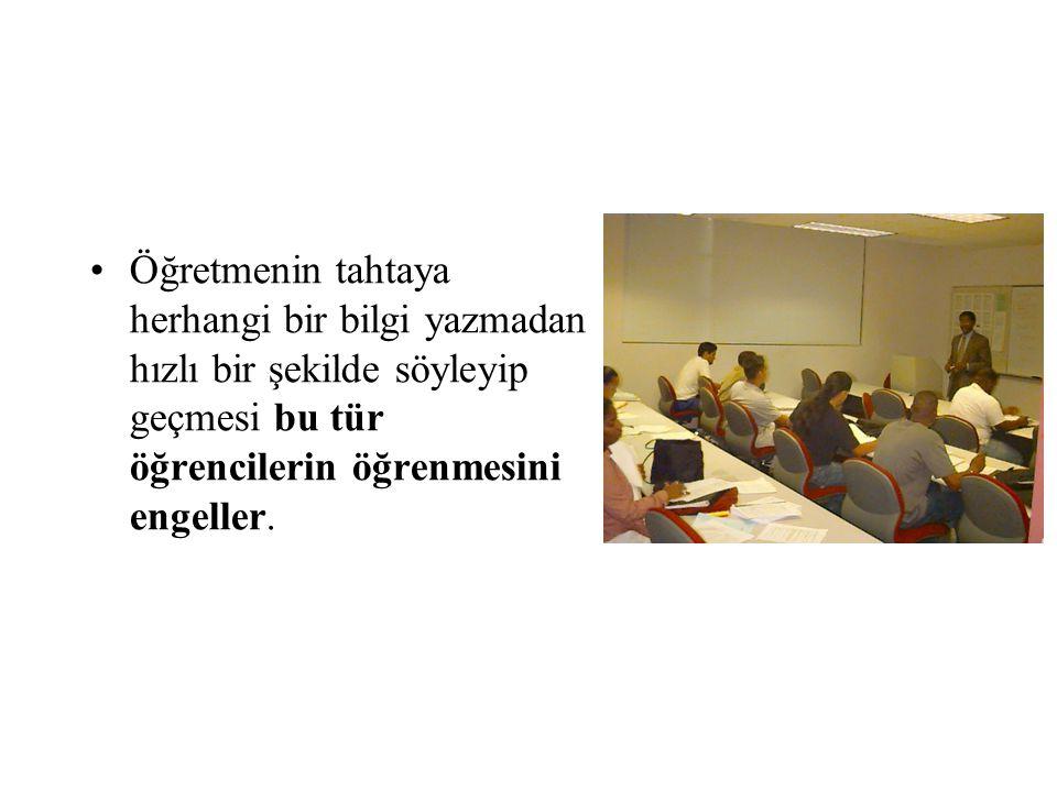 Öğretmenin tahtaya herhangi bir bilgi yazmadan hızlı bir şekilde söyleyip geçmesi bu tür öğrencilerin öğrenmesini engeller.