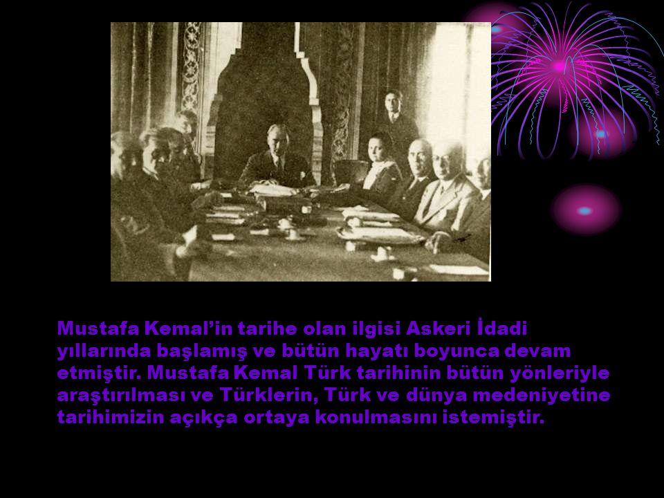 Mustafa Kemal'in tarihe olan ilgisi Askeri İdadi yıllarında başlamış ve bütün hayatı boyunca devam etmiştir.