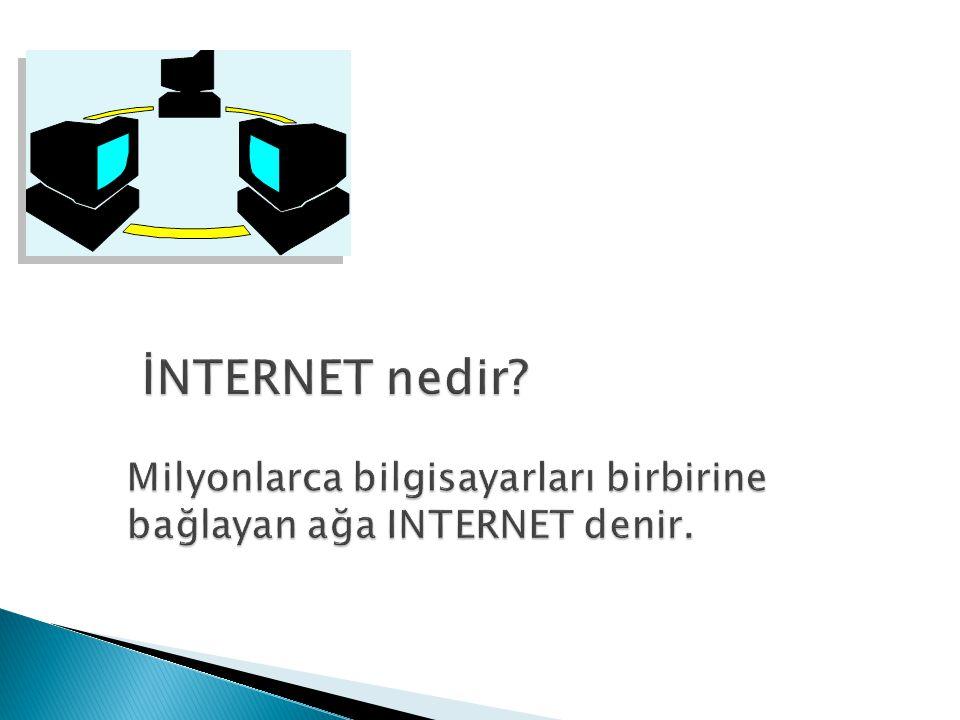 İNTERNET nedir Milyonlarca bilgisayarları birbirine bağlayan ağa INTERNET denir.