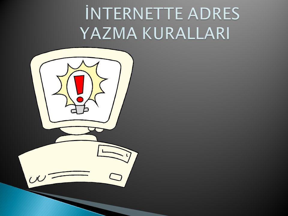 İNTERNETTE ADRES YAZMA KURALLARI