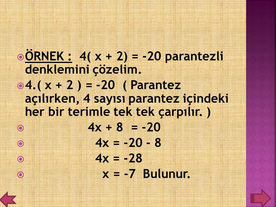 ÖRNEK : 4( x + 2) = -20 parantezli denklemini çözelim.