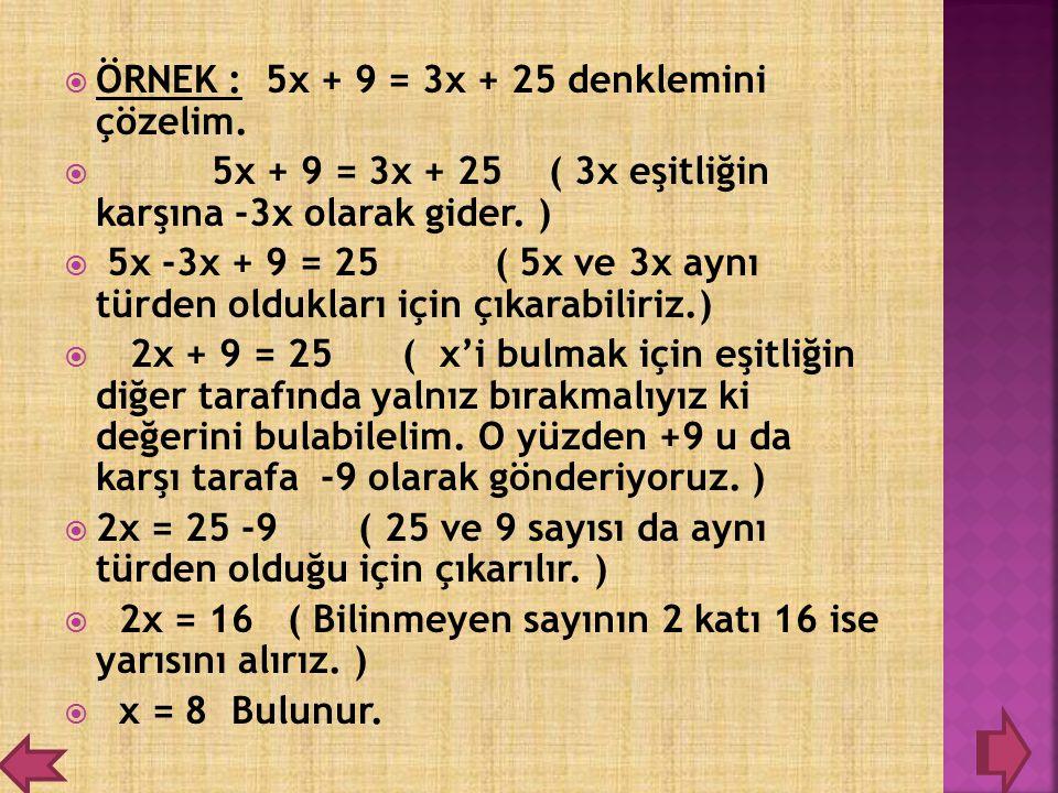 ÖRNEK : 5x + 9 = 3x + 25 denklemini çözelim.