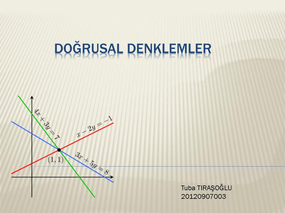 DOĞRUSAL DENKLEMLER Tuba TIRAŞOĞLU 20120907003