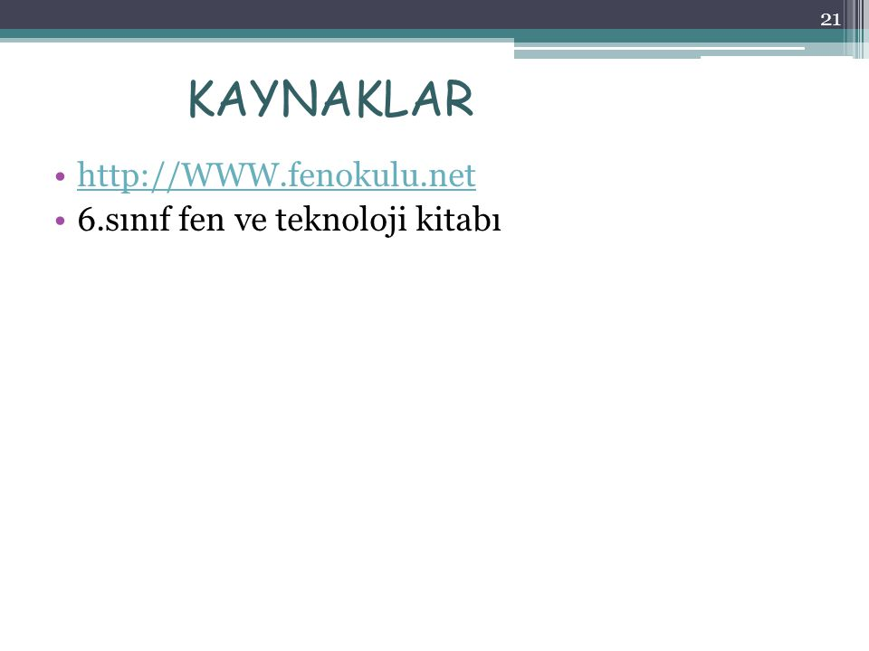 KAYNAKLAR http://WWW.fenokulu.net 6.sınıf fen ve teknoloji kitabı