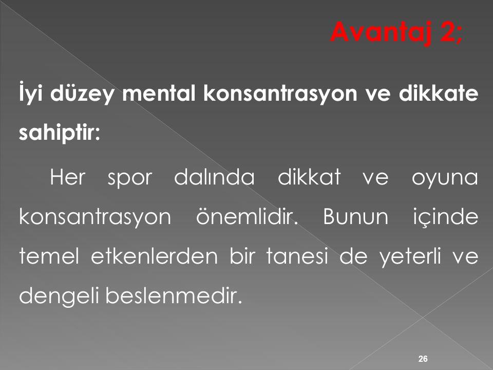 Avantaj 2; İyi düzey mental konsantrasyon ve dikkate sahiptir: