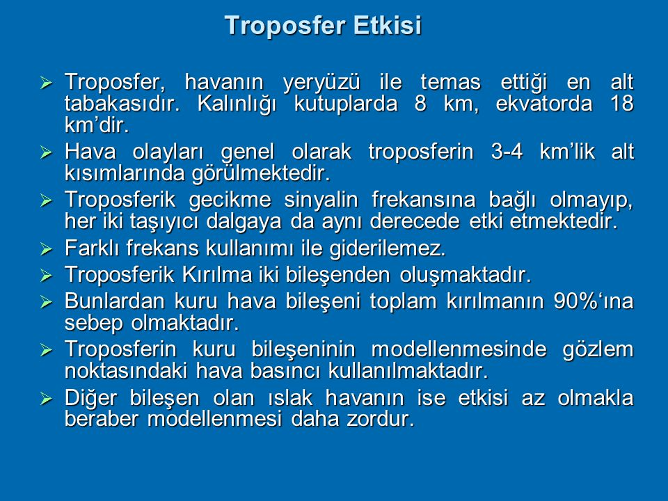 Troposfer Etkisi Troposfer, havanın yeryüzü ile temas ettiği en alt tabakasıdır. Kalınlığı kutuplarda 8 km, ekvatorda 18 km'dir.