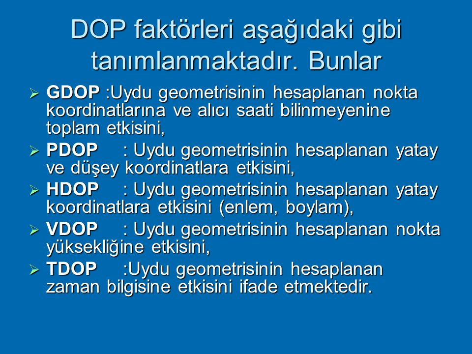 DOP faktörleri aşağıdaki gibi tanımlanmaktadır. Bunlar