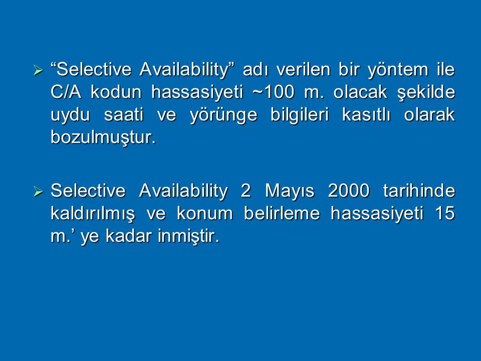Selective Availability adı verilen bir yöntem ile C/A kodun hassasiyeti ~100 m. olacak şekilde uydu saati ve yörünge bilgileri kasıtlı olarak bozulmuştur.