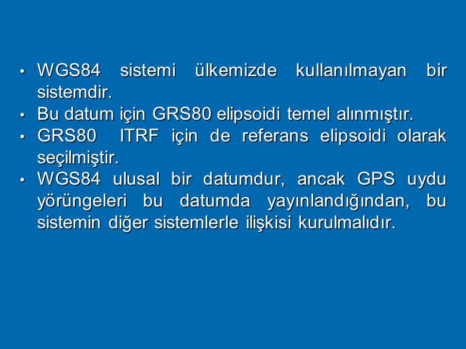 WGS84 sistemi ülkemizde kullanılmayan bir sistemdir.